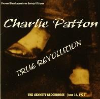 Charlie Patton  TRUE REVOLUTION  THE GENNETT RECORDINGS.jpg