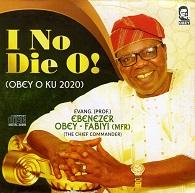 Ebenezer Obey-Fabiyi  I NO DIE O!.jpg