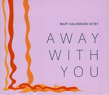 Mary Halvorson Octet  AWAY WITH YOU.jpg