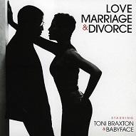 Toni Braxton & Babyface  LOVE MARRIAGE & DIVORCE.jpg
